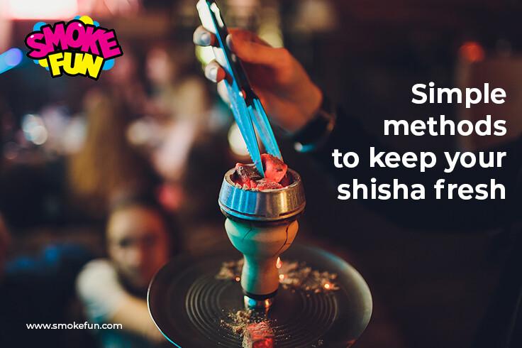 Simple methods to keep your shisha fresh