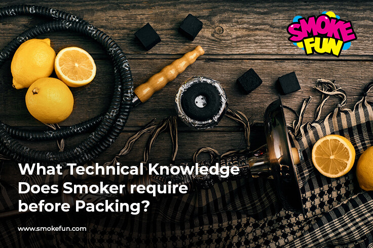 What Technical Knowledge Does Smoker require before Packing?