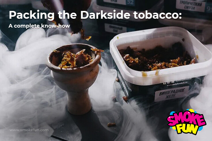 Packing the Darkside tobacco: A complete know-how