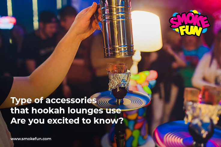 Type of accessories that hookah lounges use-Are you excited to know?